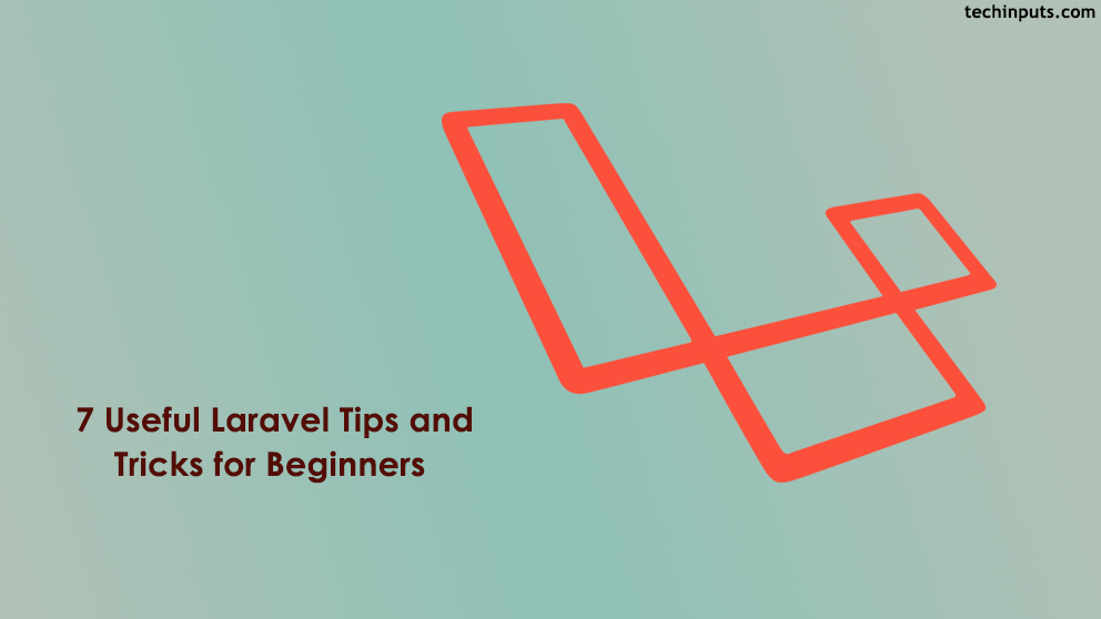 7 Useful Laravel Tips and Tricks for Beginners