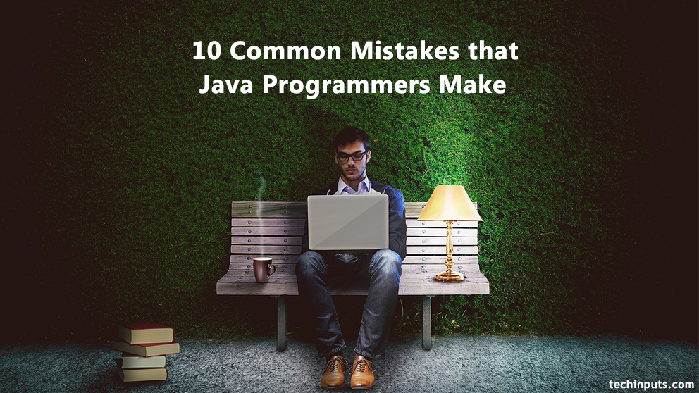 10 Common Mistakes that Java Programmers Make