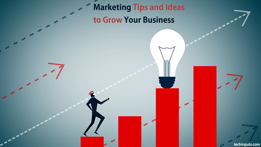 10 + Marketing Tips and Ideas to Grow Your Business